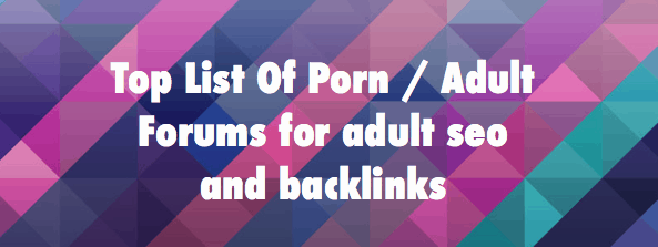 Top List Of Porn / best Adult Forums for adult seo and backlinks