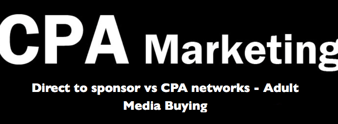 Direct to sponsor vs CPA networks - Adult Media Buying
