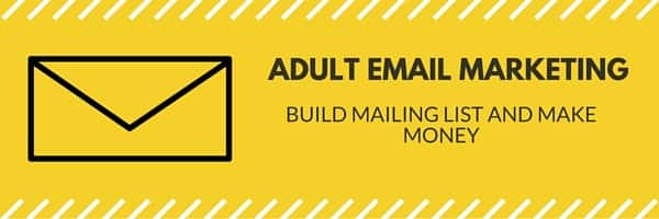 Adult Email Marketing - Build Mailing List and Make Money