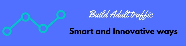 Build Adult traffic - Smart and Innovative ways