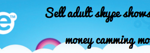 Sell adult skype shows - Make money camming models