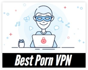 Top 10 Best Porn VPNs for ANONYMOUS Porn Site Browsing